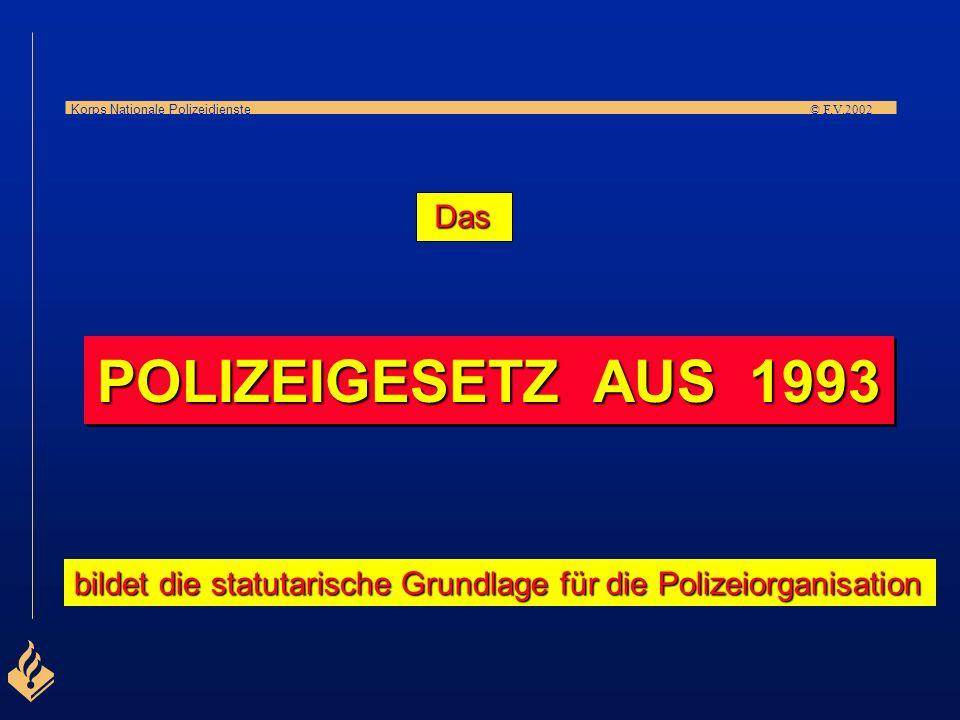 Das POLIZEIGESETZ AUS 1993 bildet die statutarische Grundlage für die Polizeiorganisation