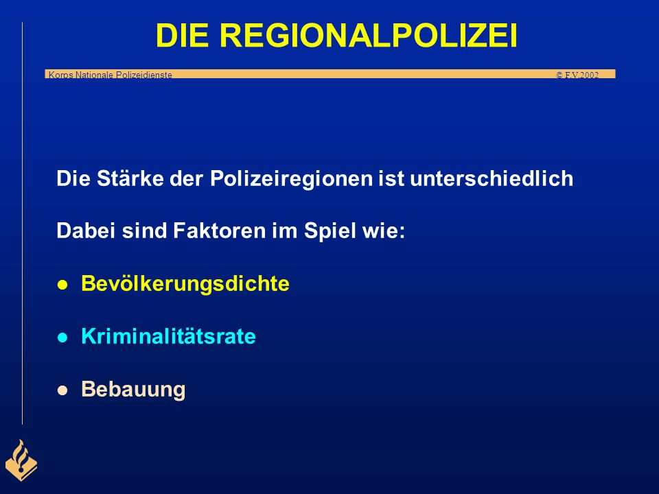 DIE REGIONALPOLIZEI Die Stärke der Polizeiregionen ist unterschiedlich