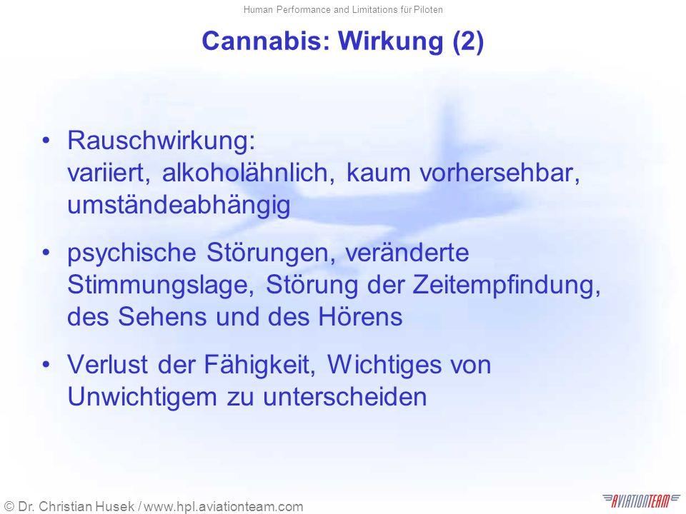Cannabis: Wirkung (2) Rauschwirkung: variiert, alkoholähnlich, kaum vorhersehbar, umständeabhängig.