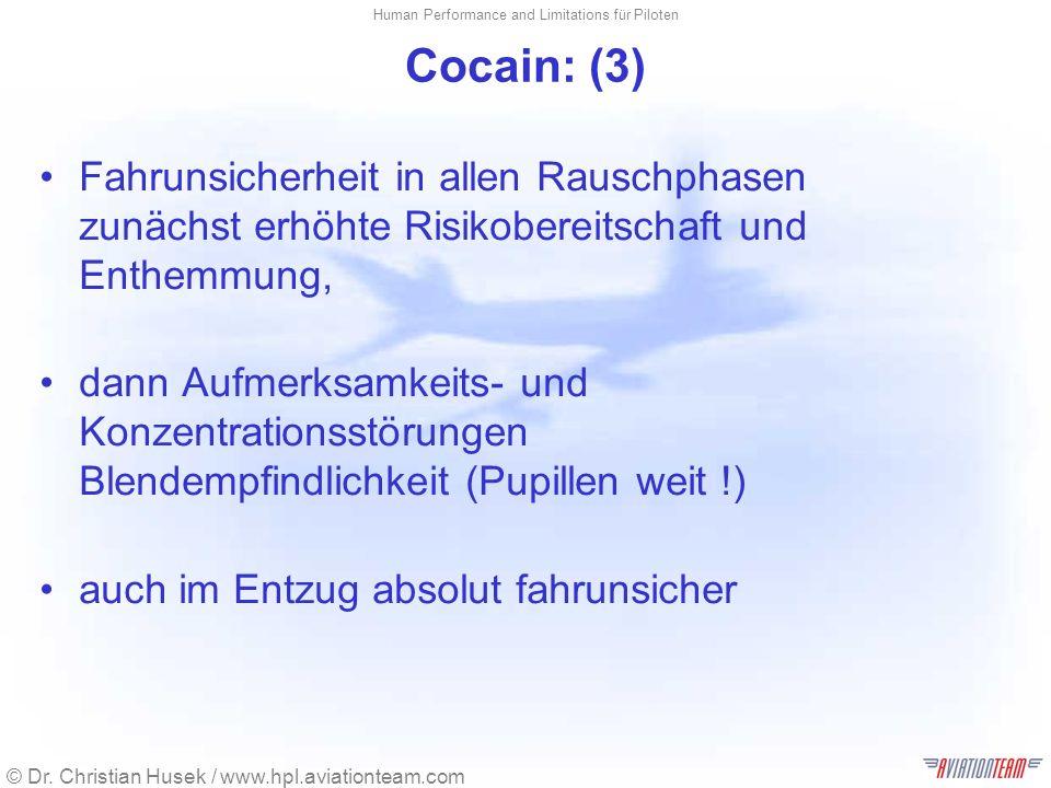 Cocain: (3) Fahrunsicherheit in allen Rauschphasen zunächst erhöhte Risikobereitschaft und Enthemmung,