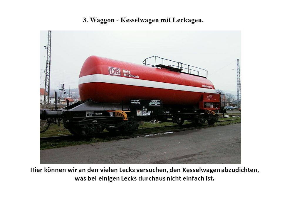 3. Waggon - Kesselwagen mit Leckagen.
