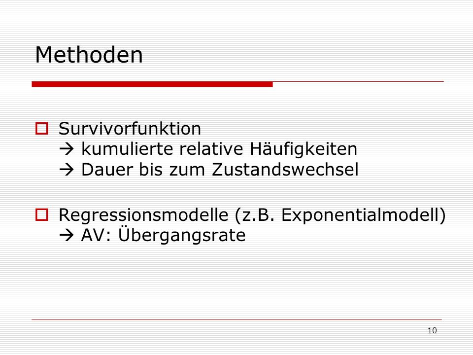 Methoden Survivorfunktion  kumulierte relative Häufigkeiten  Dauer bis zum Zustandswechsel.