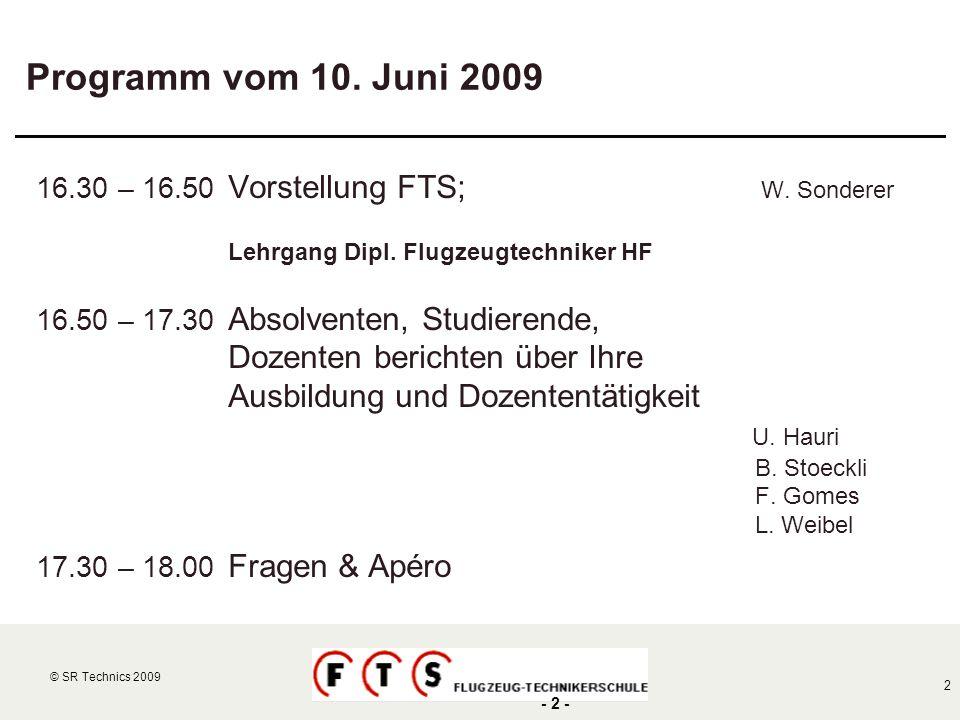 Programm vom 10. Juni 2009 16.30 – 16.50 Vorstellung FTS; W. Sonderer. Lehrgang Dipl. Flugzeugtechniker HF.