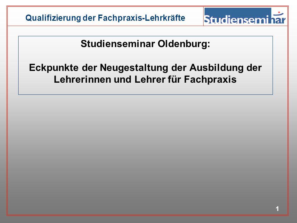 Studienseminar Oldenburg: Eckpunkte der Neugestaltung der Ausbildung der Lehrerinnen und Lehrer für Fachpraxis