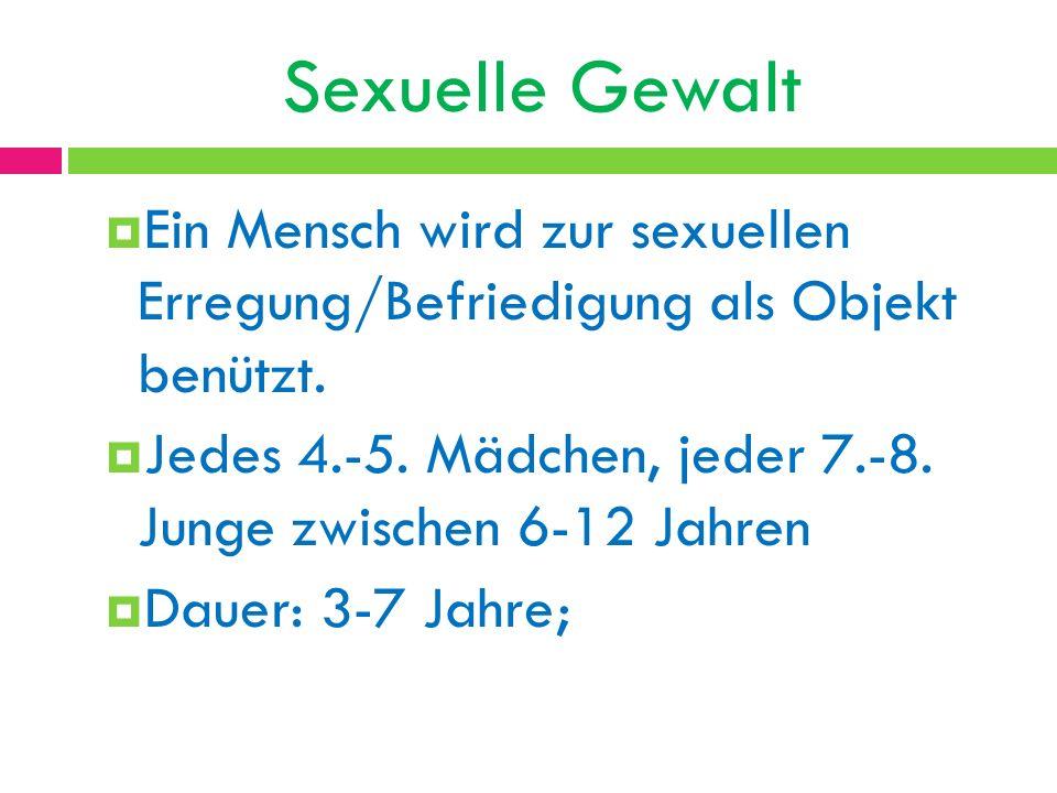 Sexuelle Gewalt Ein Mensch wird zur sexuellen Erregung/Befriedigung als Objekt benützt.