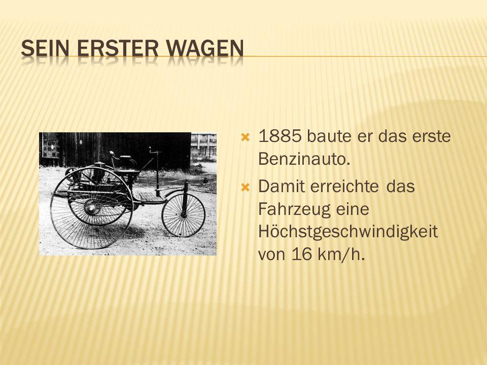 SEIN ERSTER WAGEN 1885 baute er das erste Benzinauto.
