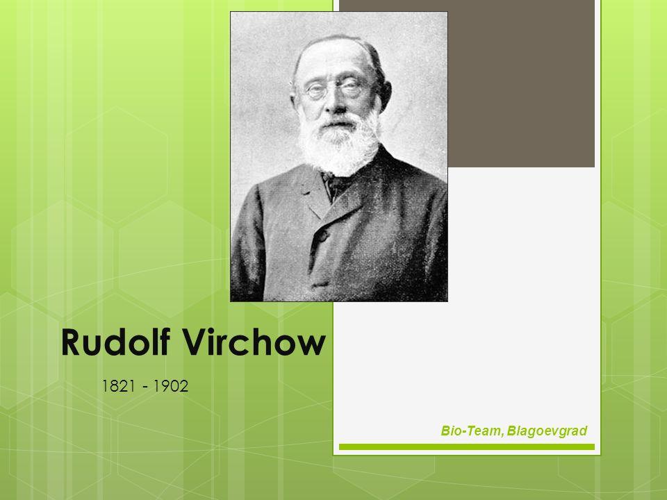 Rudolf Virchow 1821 - 1902 Bio-Team, Blagoevgrad