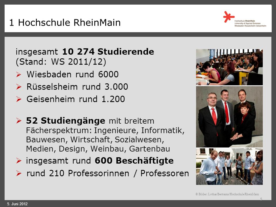 1 Hochschule RheinMain insgesamt 10 274 Studierende (Stand: WS 2011/12) Wiesbaden rund 6000. Rüsselsheim rund 3.000.