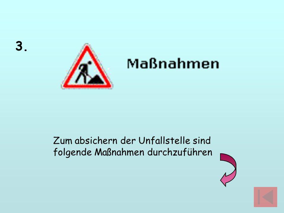 3. Zum absichern der Unfallstelle sind folgende Maßnahmen durchzuführen