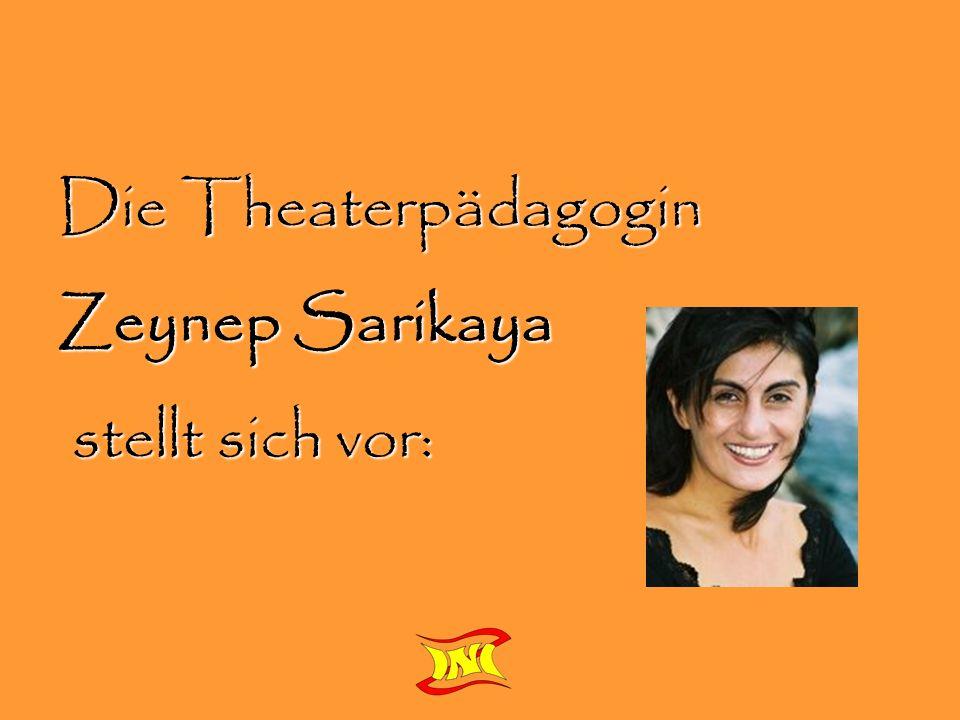 Die Theaterpädagogin Zeynep Sarikaya stellt sich vor: