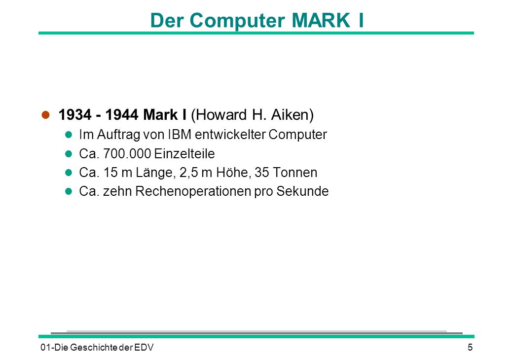 Der Computer MARK I 1934 - 1944 Mark I (Howard H. Aiken)