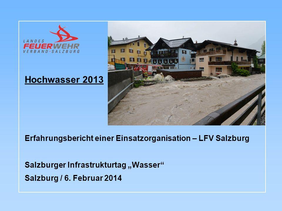 """Hochwasser 2013 Erfahrungsbericht einer Einsatzorganisation – LFV Salzburg. Salzburger Infrastrukturtag """"Wasser"""