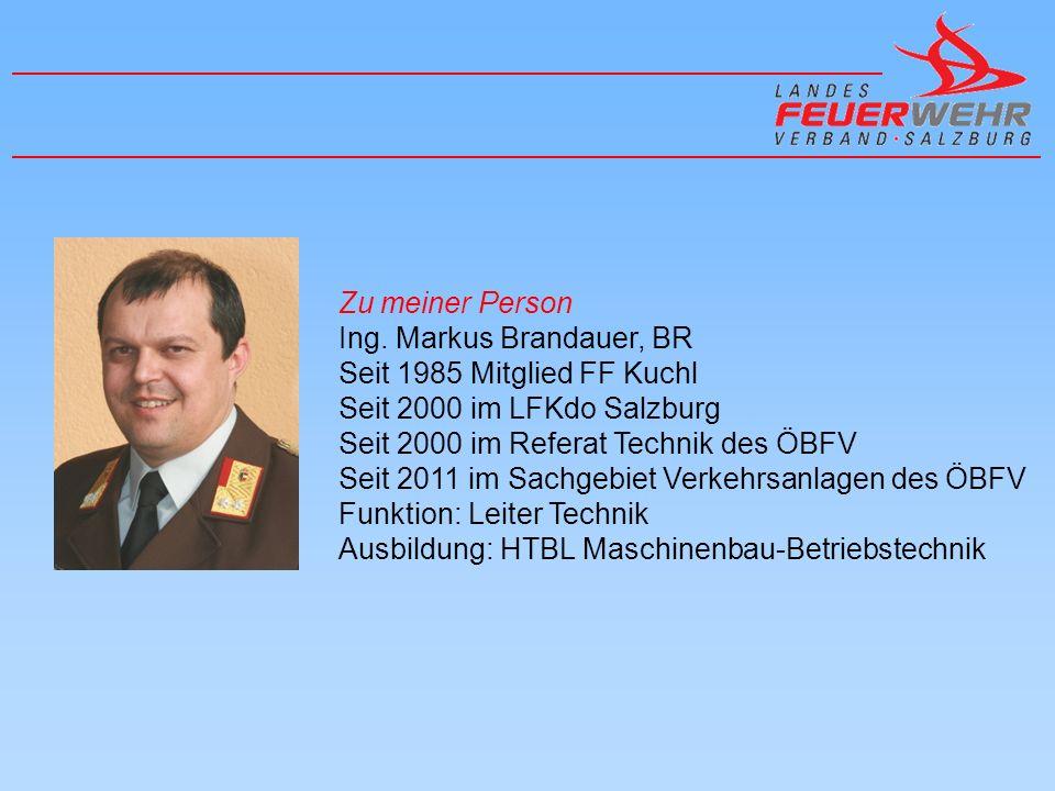 Zu meiner Person Ing. Markus Brandauer, BR. Seit 1985 Mitglied FF Kuchl. Seit 2000 im LFKdo Salzburg.