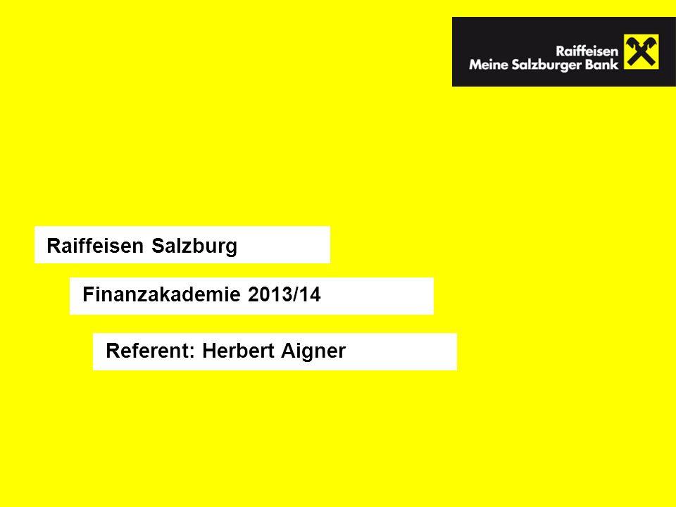 Raiffeisen Salzburg Finanzakademie 2013/14 Referent: Herbert Aigner