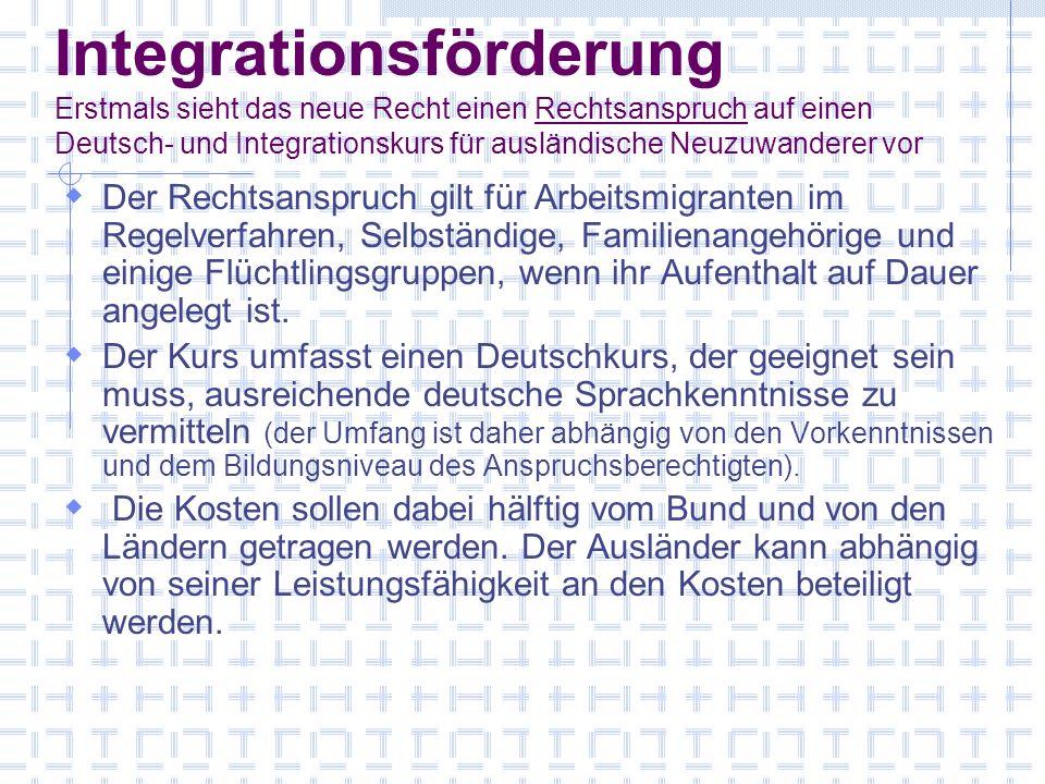 Integrationsförderung Erstmals sieht das neue Recht einen Rechtsanspruch auf einen Deutsch- und Integrationskurs für ausländische Neuzuwanderer vor