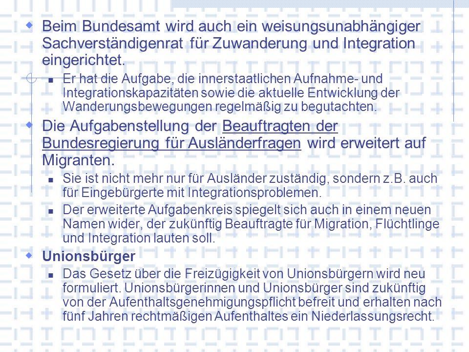 Beim Bundesamt wird auch ein weisungsunabhängiger Sachverständigenrat für Zuwanderung und Integration eingerichtet.