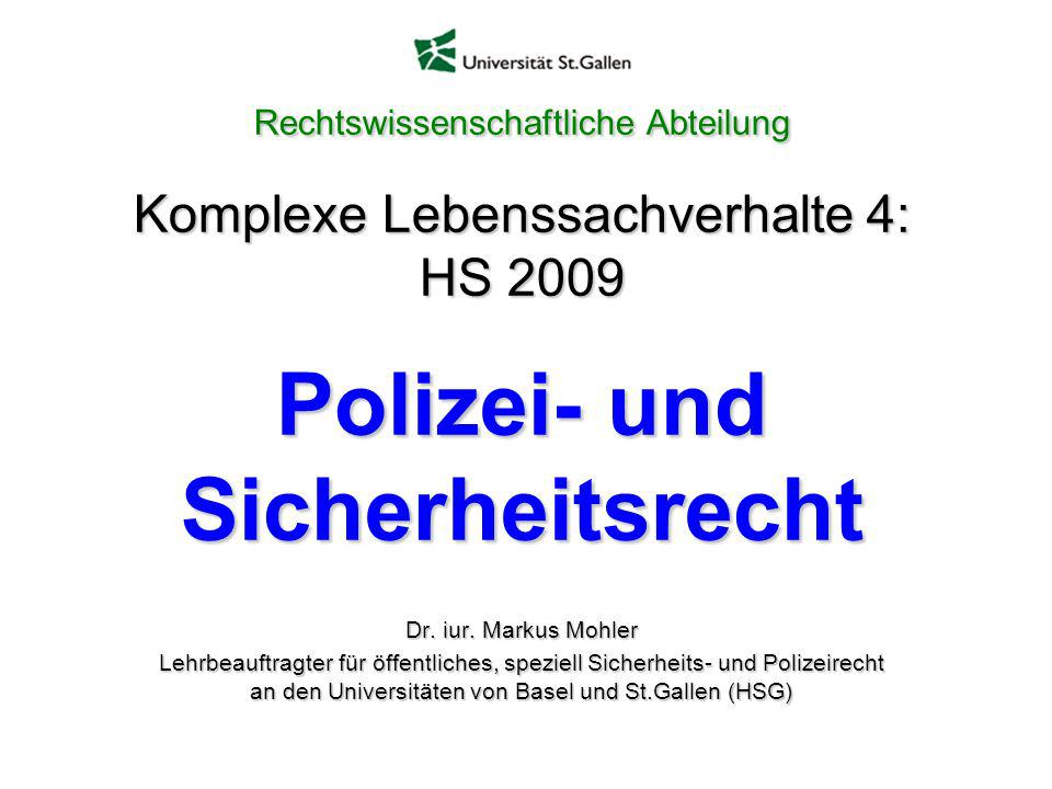 Rechtswissenschaftliche Abteilung Komplexe Lebenssachverhalte 4: HS 2009 Polizei- und Sicherheitsrecht
