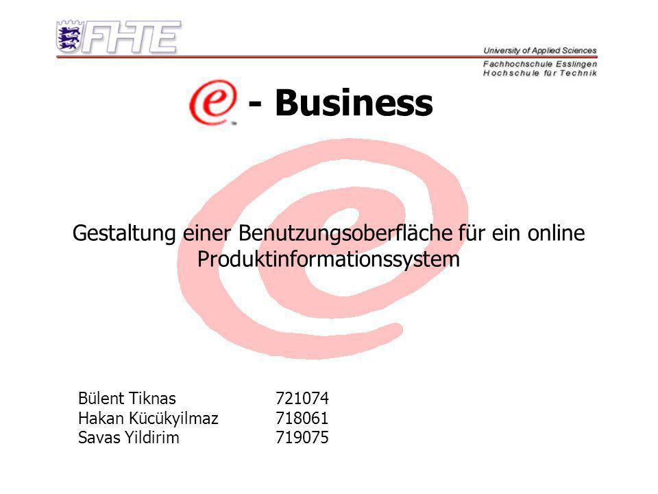 - Business Gestaltung einer Benutzungsoberfläche für ein online Produktinformationssystem. Bülent Tiknas 721074.