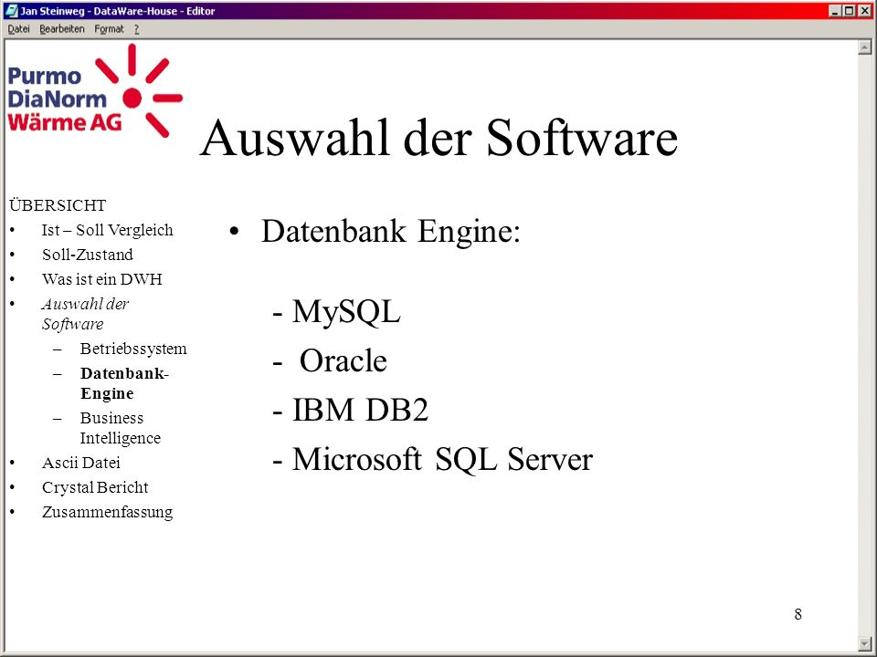 Auswahl der Software Datenbank Engine: - MySQL - Oracle - IBM DB2