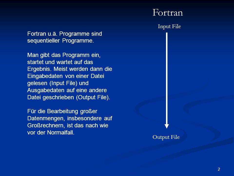 Fortran Input File. Fortran u.ä. Programme sind sequentieller Programme.