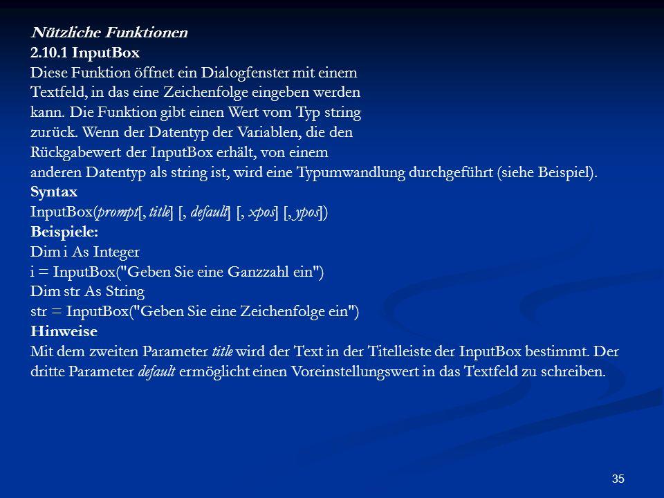 Nützliche Funktionen 2.10.1 InputBox. Diese Funktion öffnet ein Dialogfenster mit einem. Textfeld, in das eine Zeichenfolge eingeben werden.