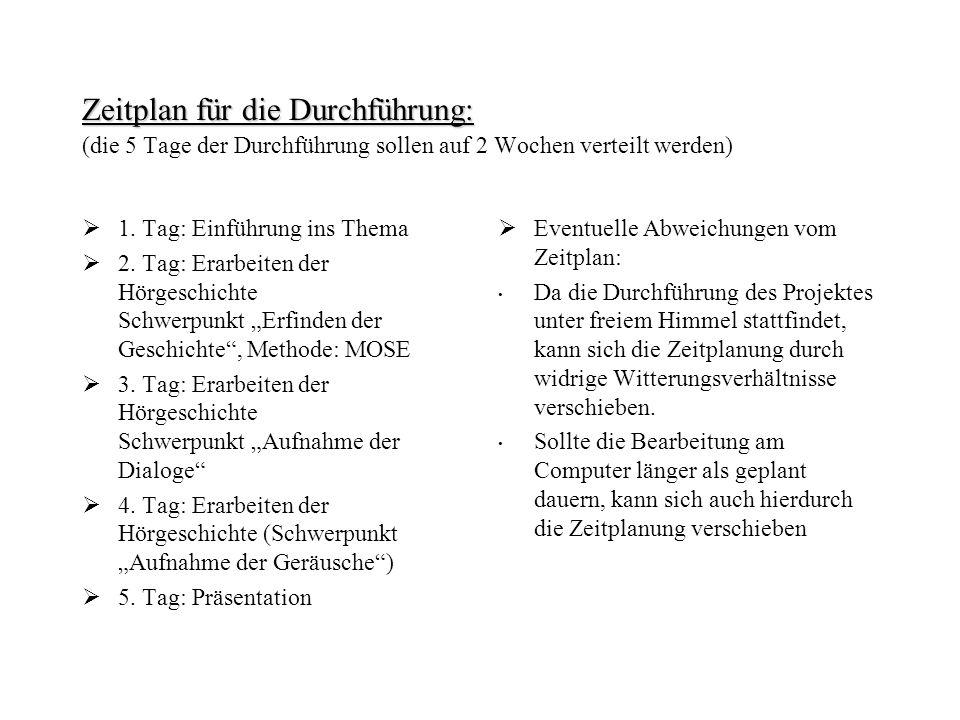 Zeitplan für die Durchführung: (die 5 Tage der Durchführung sollen auf 2 Wochen verteilt werden)