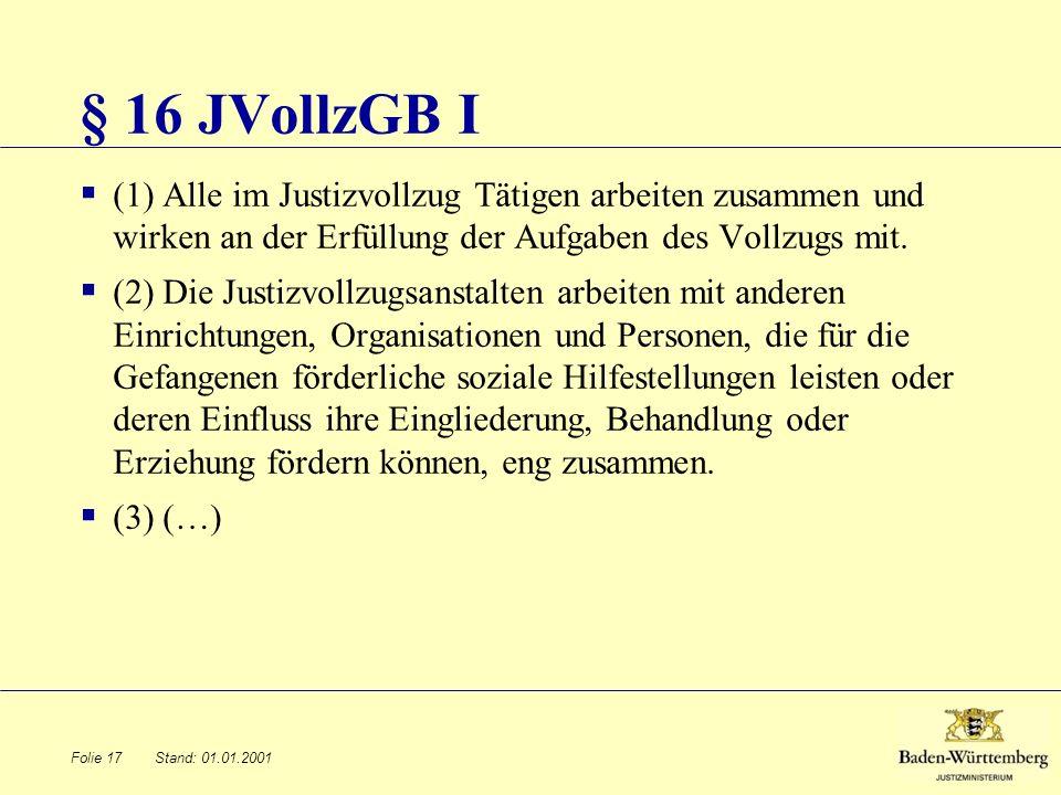 § 16 JVollzGB I (1) Alle im Justizvollzug Tätigen arbeiten zusammen und wirken an der Erfüllung der Aufgaben des Vollzugs mit.