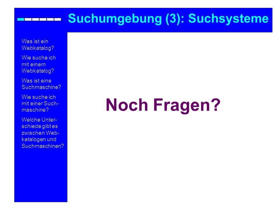 Noch Fragen Suchumgebung (3): Suchsysteme Was ist ein Webkatalog