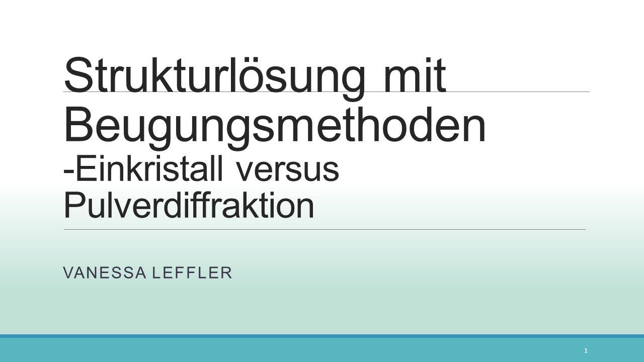 Strukturlösung mit Beugungsmethoden -Einkristall versus Pulverdiffraktion