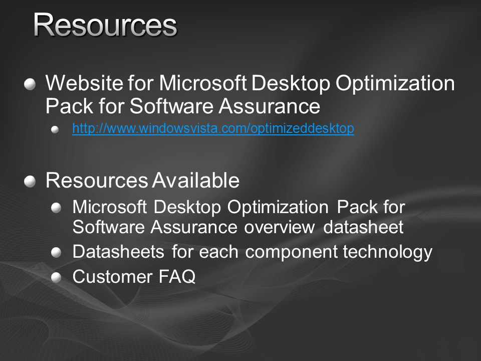 Resources Website for Microsoft Desktop Optimization Pack for Software Assurance. http://www.windowsvista.com/optimizeddesktop.