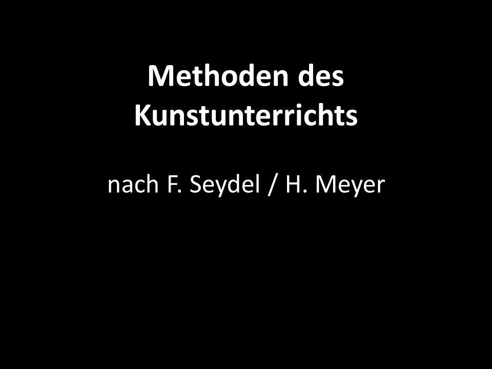Methoden des Kunstunterrichts nach F. Seydel / H. Meyer