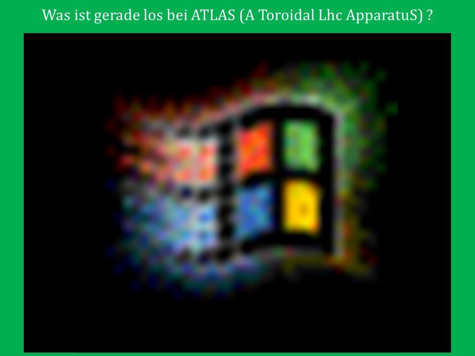 Was ist gerade los bei ATLAS (A Toroidal Lhc ApparatuS)