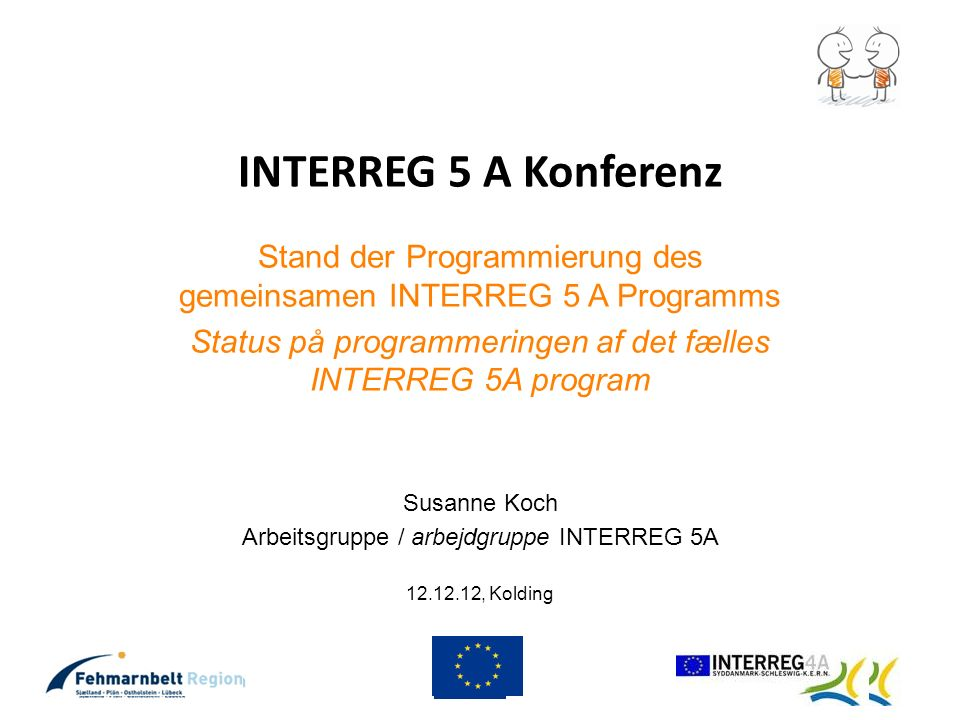 INTERREG 5 A Konferenz Stand der Programmierung des gemeinsamen INTERREG 5 A Programms. Status på programmeringen af det fælles INTERREG 5A program.