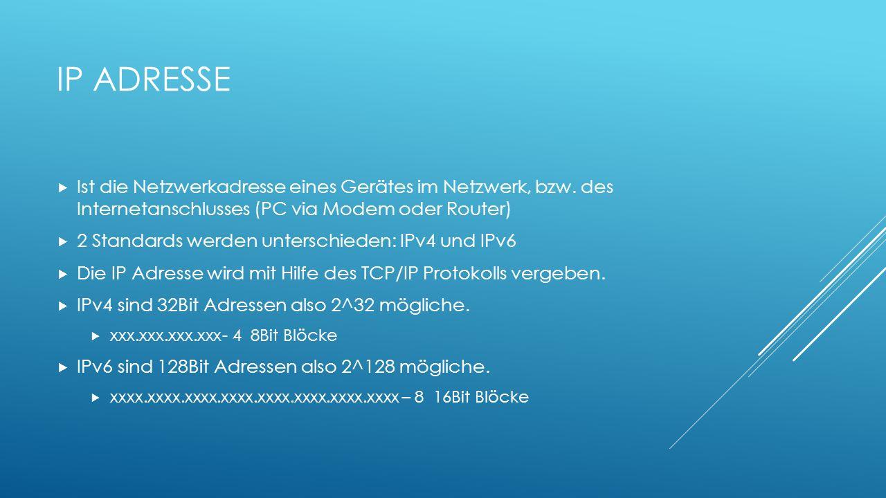 Ip Adresse Ist die Netzwerkadresse eines Gerätes im Netzwerk, bzw. des Internetanschlusses (PC via Modem oder Router)