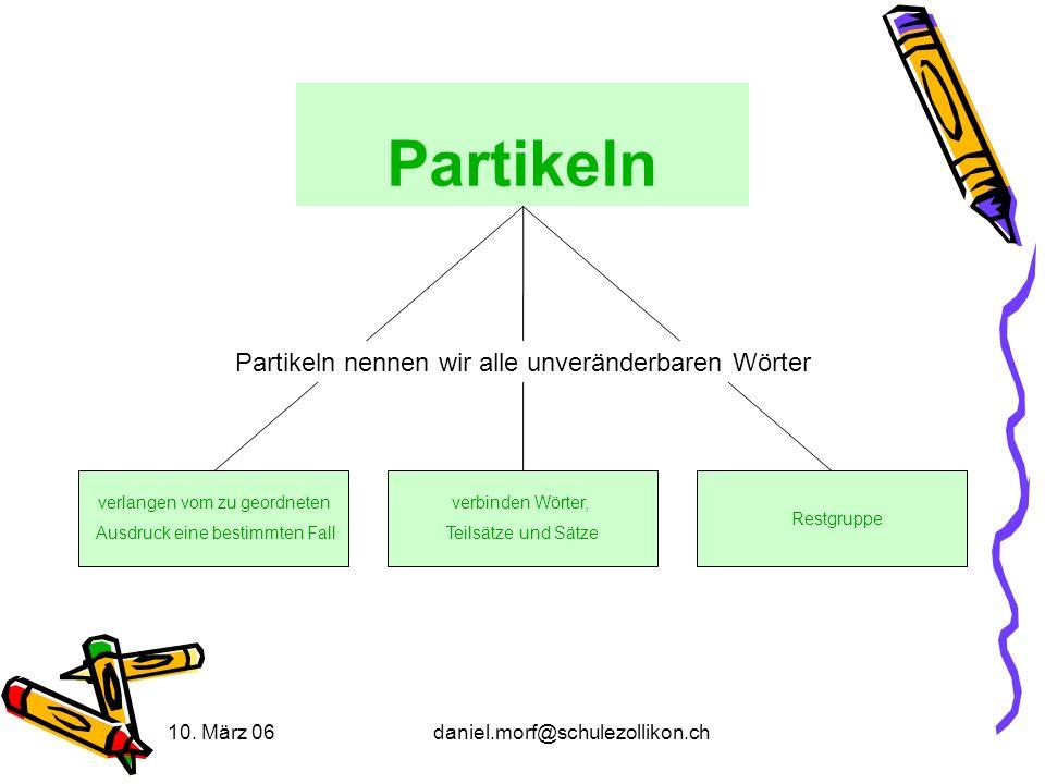 Partikeln Partikeln nennen wir alle unveränderbaren Wörter 10. März 06