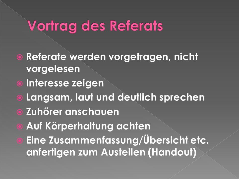 Vortrag des Referats Referate werden vorgetragen, nicht vorgelesen