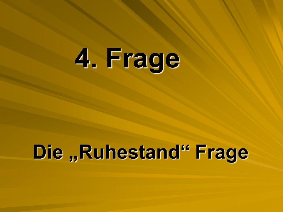 """4. Frage Die """"Ruhestand Frage"""