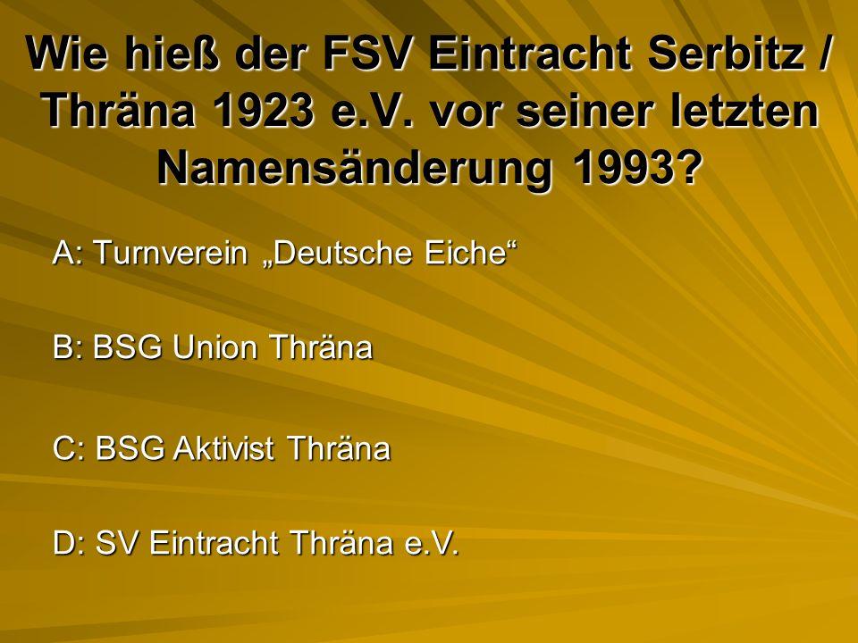 Wie hieß der FSV Eintracht Serbitz / Thräna 1923 e. V