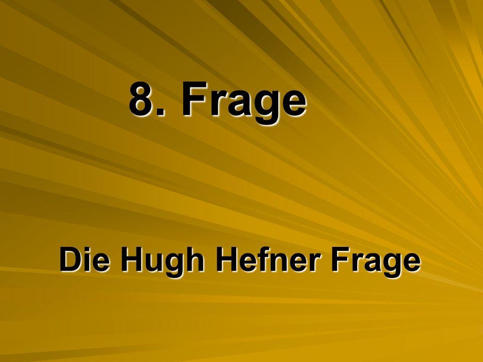 8. Frage Die Hugh Hefner Frage