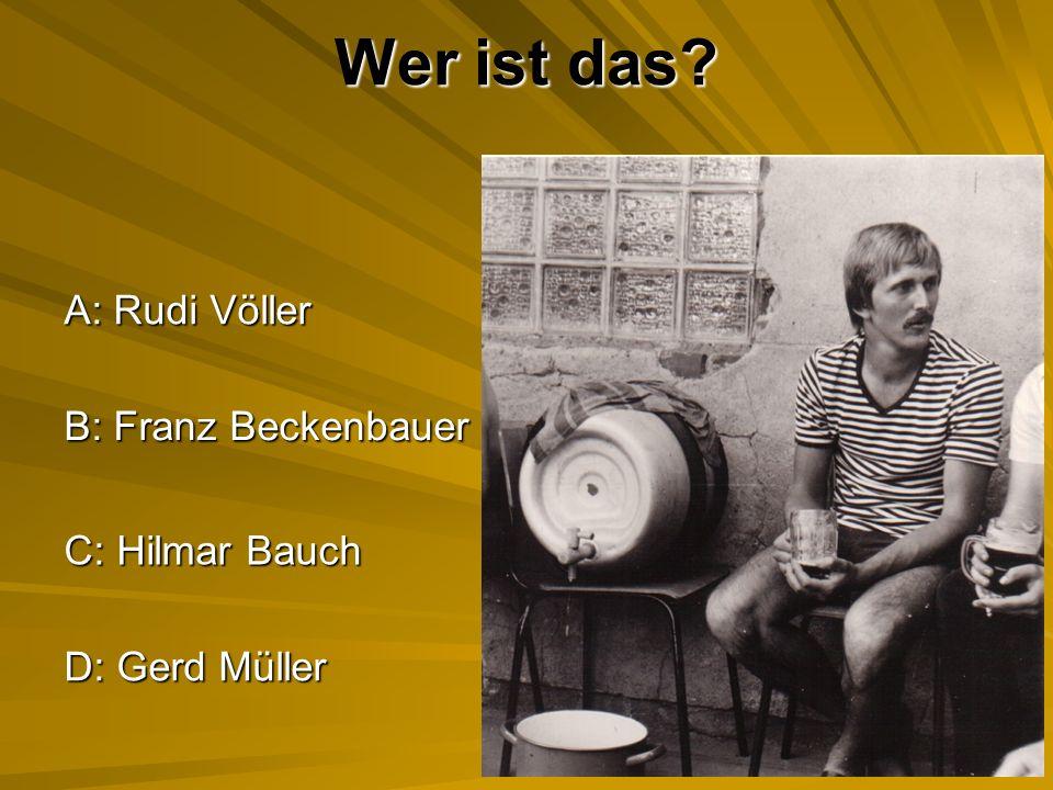 Wer ist das A: Rudi Völler B: Franz Beckenbauer C: Hilmar Bauch