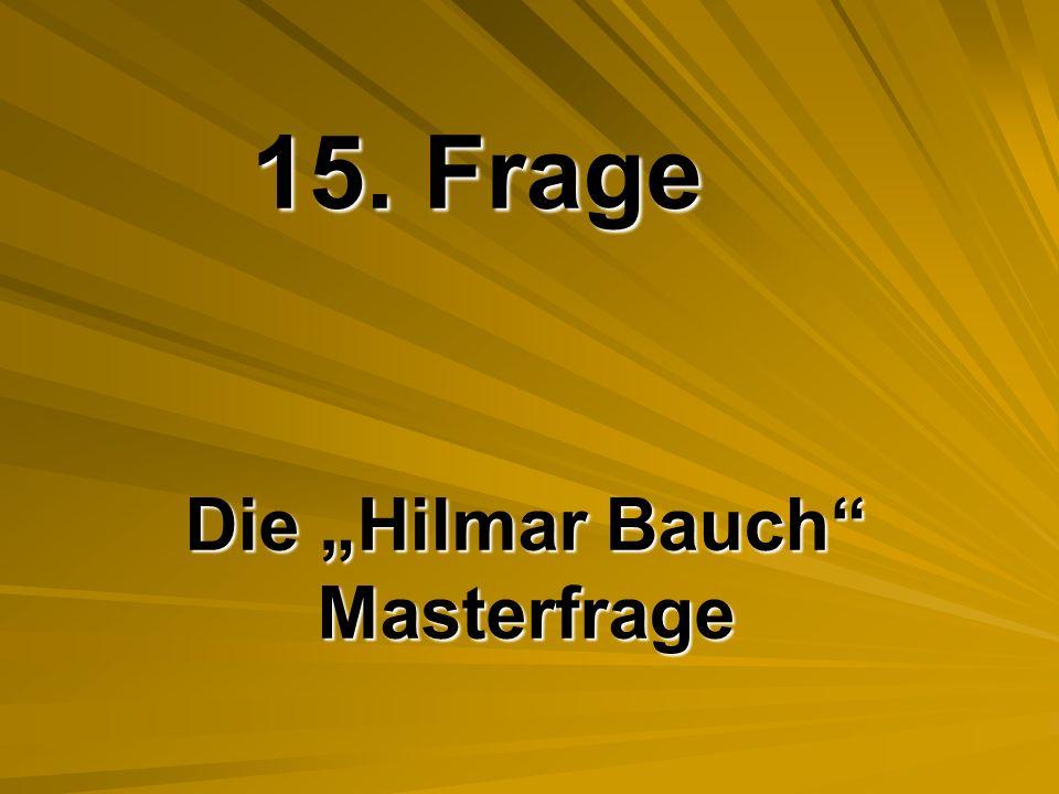 """15. Frage Die """"Hilmar Bauch Masterfrage"""