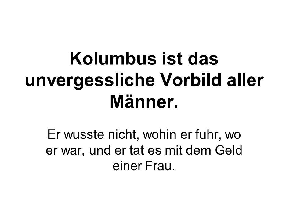 Kolumbus ist das unvergessliche Vorbild aller Männer.