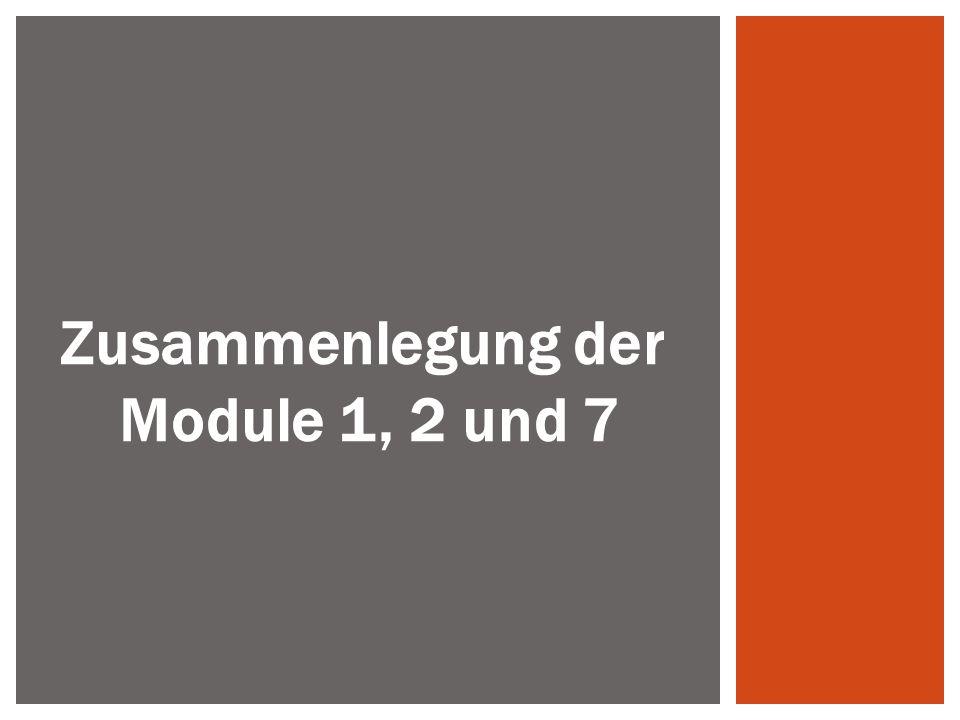 Zusammenlegung der Module 1, 2 und 7