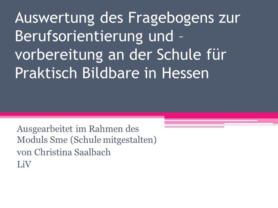 Auswertung des Fragebogens zur Berufsorientierung und – vorbereitung an der Schule für Praktisch Bildbare in Hessen