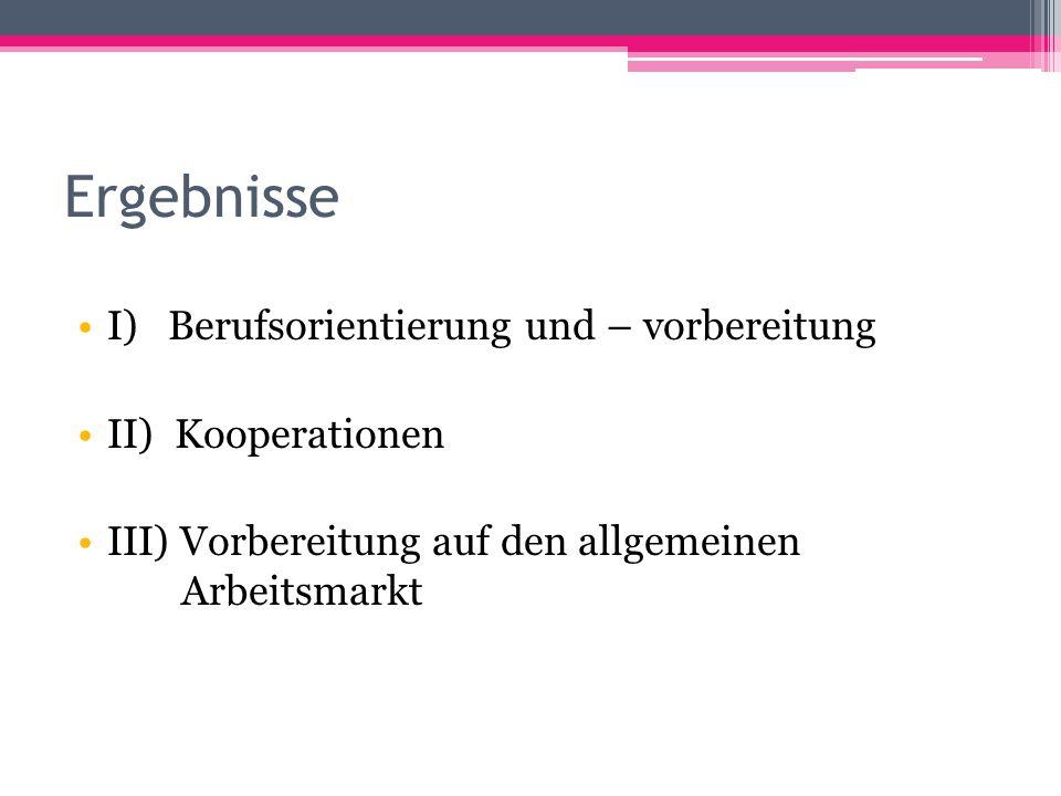 Ergebnisse I) Berufsorientierung und – vorbereitung II) Kooperationen