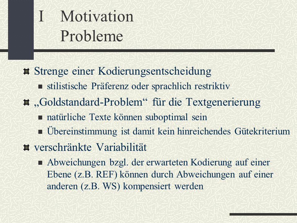 I Motivation Probleme Strenge einer Kodierungsentscheidung