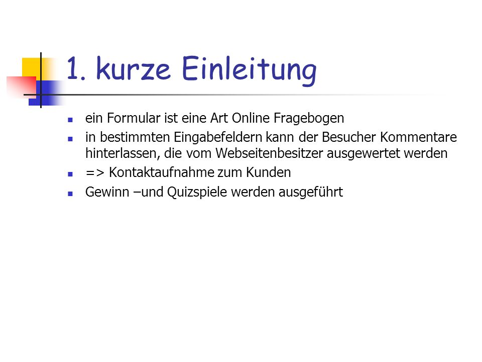 1. kurze Einleitung ein Formular ist eine Art Online Fragebogen