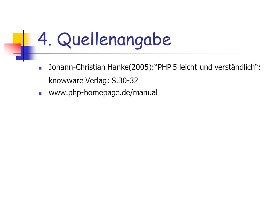 4. Quellenangabe Johann-Christian Hanke(2005): PHP 5 leicht und verständlich : knowware Verlag: S.30-32.