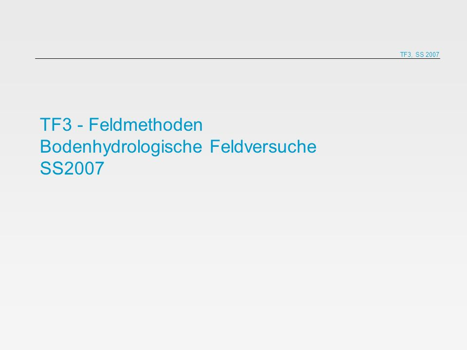 TF3 - Feldmethoden Bodenhydrologische Feldversuche SS2007