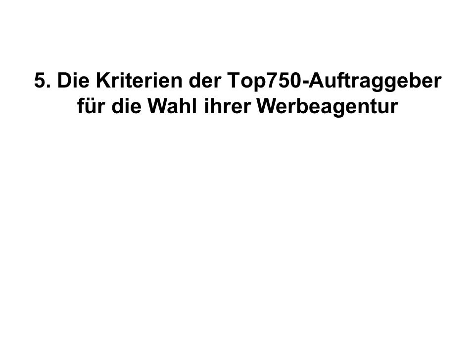 5. Die Kriterien der Top750-Auftraggeber für die Wahl ihrer Werbeagentur